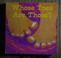 Whose Toes Are Those? by Jabari Asim, illustrations by LeUyen Pham.
