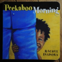 Peekaboo Morning by Rachel Isadora.
