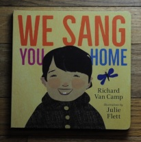 We Sang You Home by Richard Van Camp, illustrations by Julie Flett.