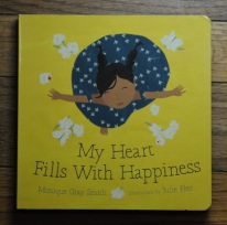 My Heart Fills With Happiness by Monique Gray Smith, illustrated by Julie Flett.
