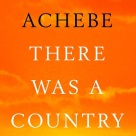 There Was a Country: a Memoir by Chinua Achebe.